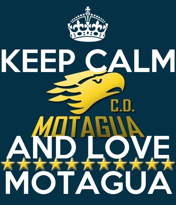 KEEP CALM   AND LOVE MOTAGUA