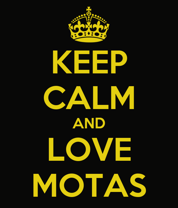 KEEP CALM AND LOVE MOTAS