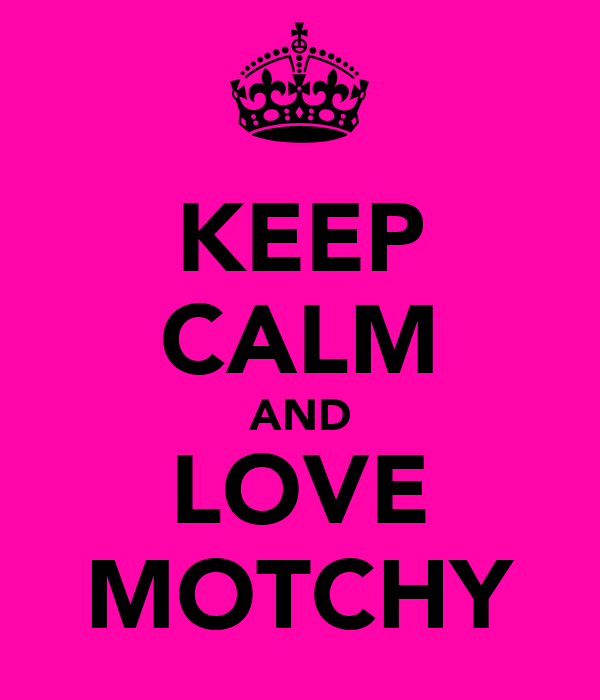 KEEP CALM AND LOVE MOTCHY