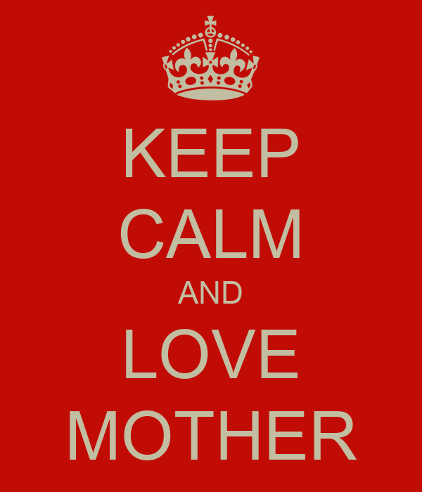 KEEP CALM AND LOVE MOTHER