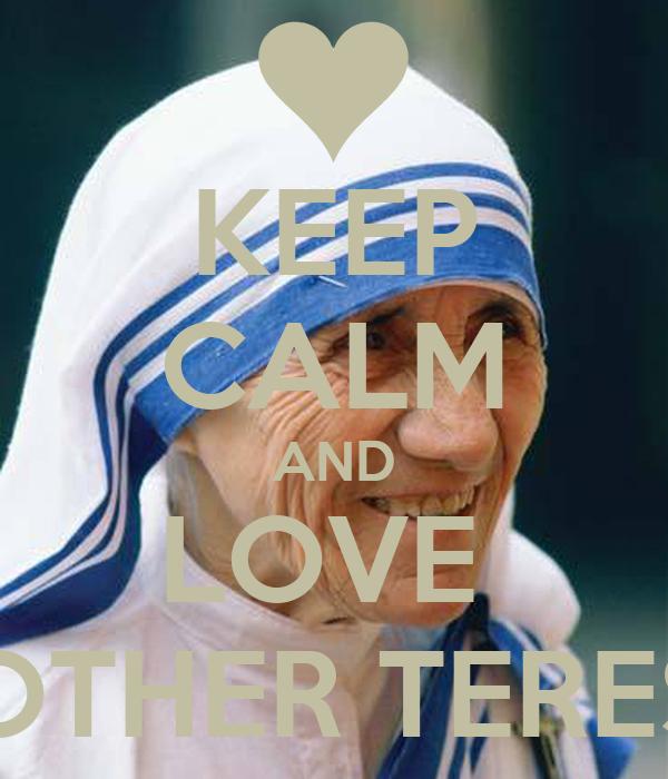 KEEP CALM AND LOVE  MOTHER TERESA