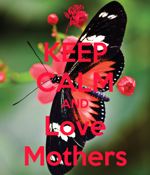 KEEP CALM AND Love Mothers