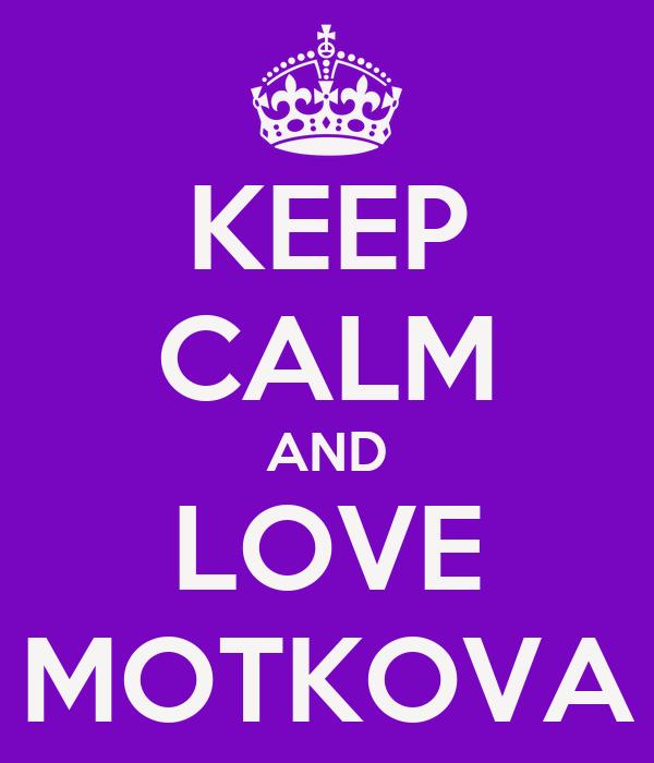 KEEP CALM AND LOVE MOTKOVA