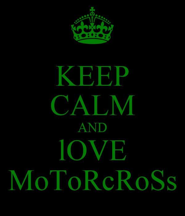 KEEP CALM AND lOVE MoToRcRoSs