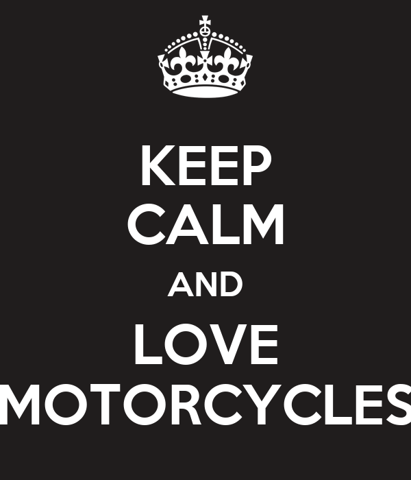 KEEP CALM AND LOVE MOTORCYCLES