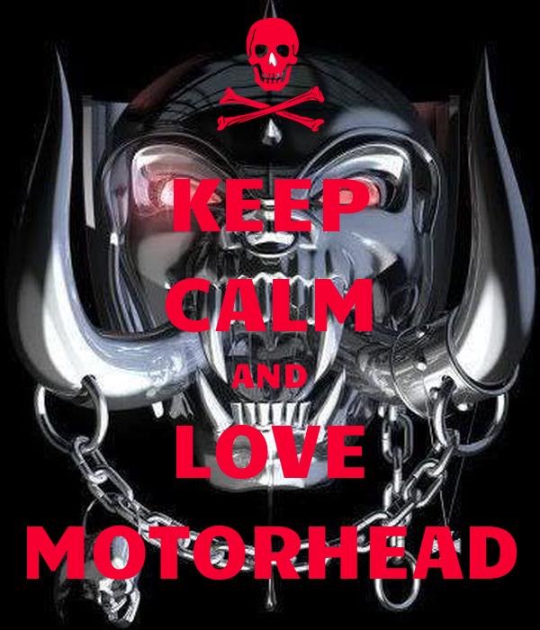 KEEP CALM AND LOVE MOTORHEAD