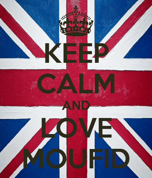 KEEP CALM AND LOVE MOUFID