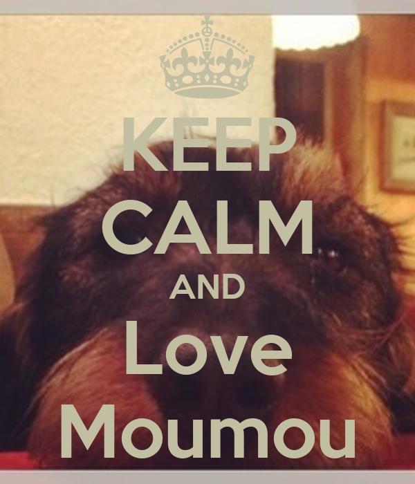 KEEP CALM AND Love Moumou