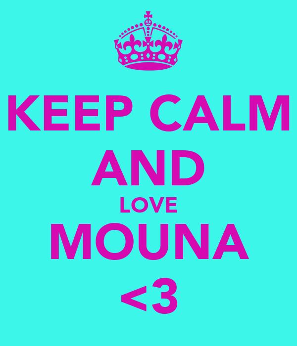 KEEP CALM AND LOVE MOUNA <3