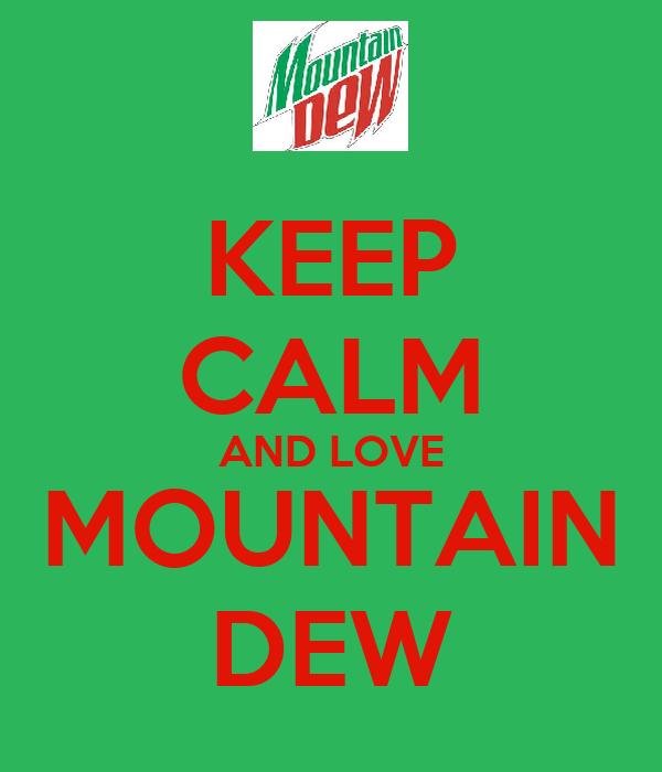 KEEP CALM AND LOVE MOUNTAIN DEW