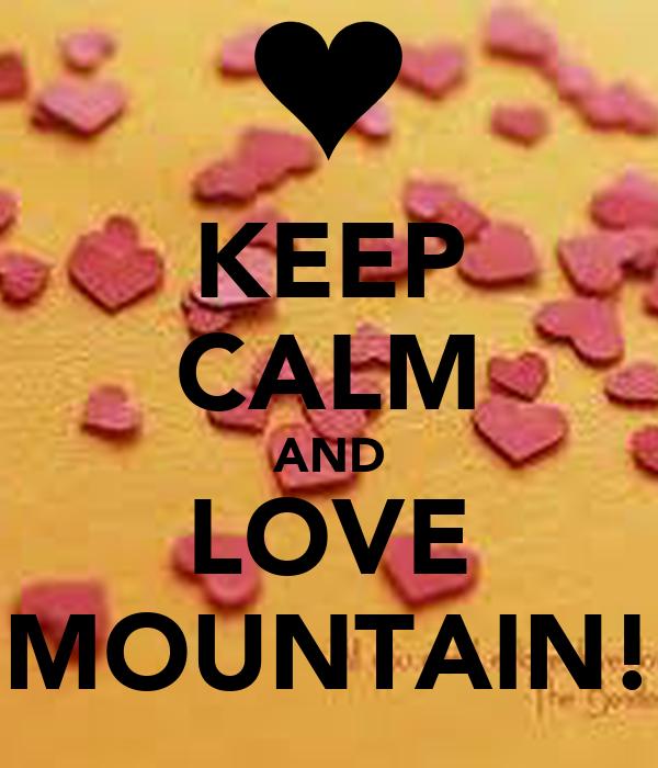 KEEP CALM AND LOVE MOUNTAIN!
