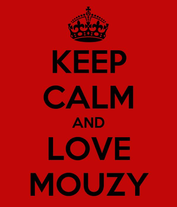 KEEP CALM AND LOVE MOUZY