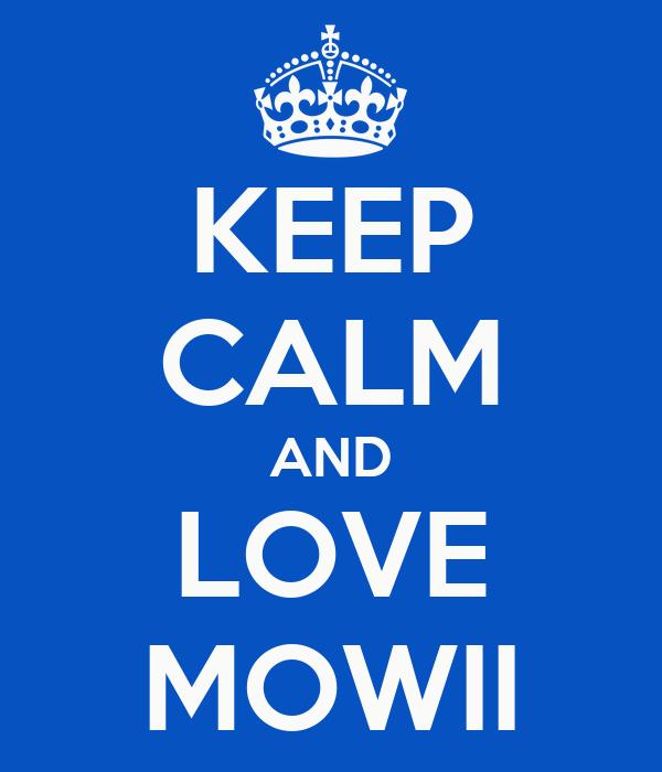 KEEP CALM AND LOVE MOWII