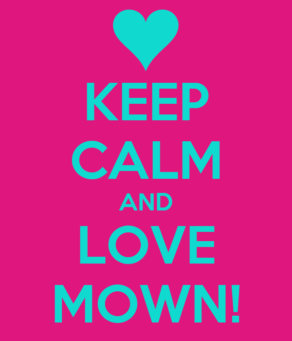 KEEP CALM AND LOVE MOWN!