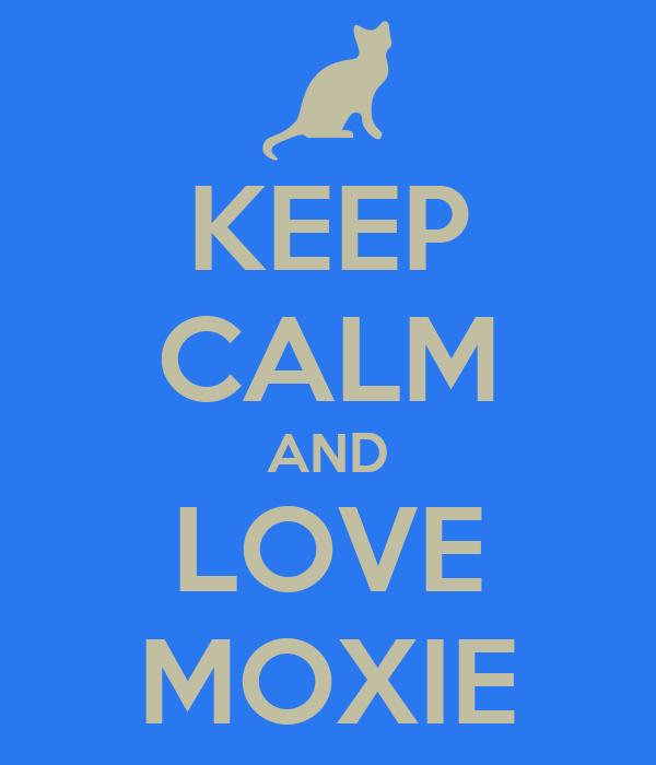 KEEP CALM AND LOVE MOXIE