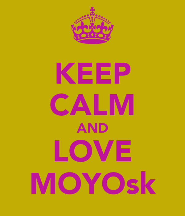 KEEP CALM AND LOVE MOYOsk