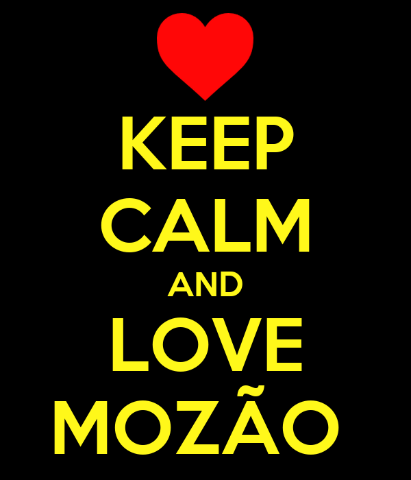 KEEP CALM AND LOVE MOZÃO