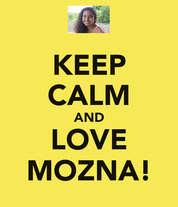 KEEP CALM AND LOVE MOZNA!