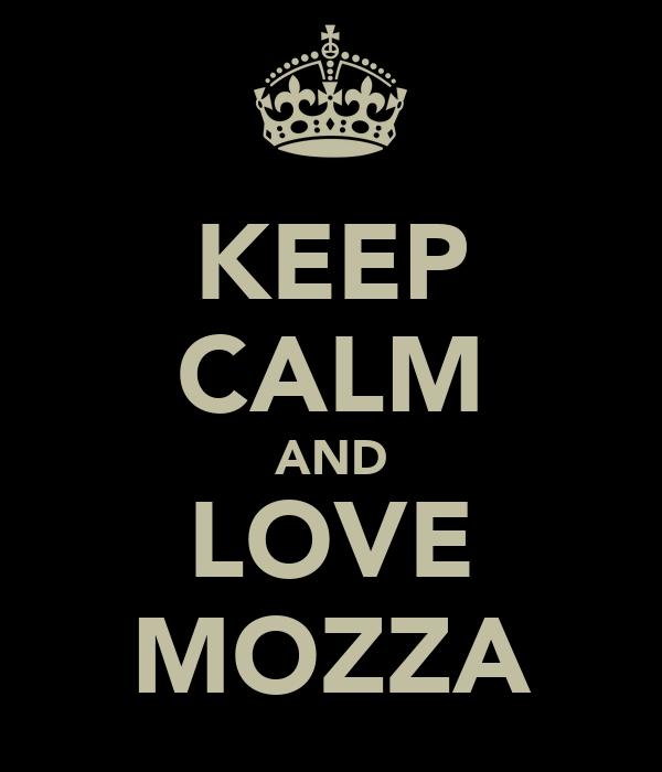 KEEP CALM AND LOVE MOZZA