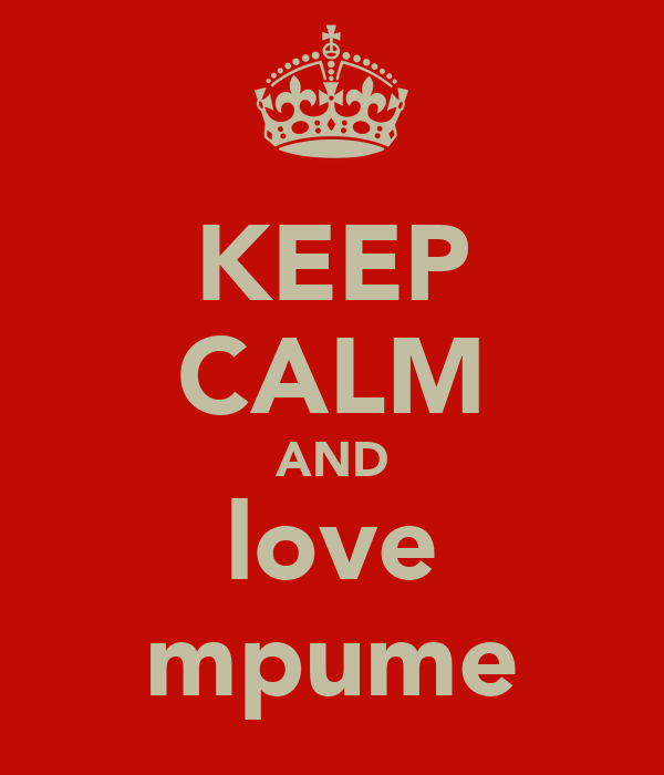 KEEP CALM AND love mpume