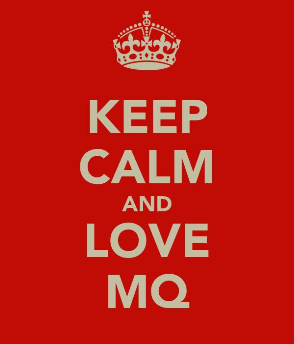 KEEP CALM AND LOVE MQ