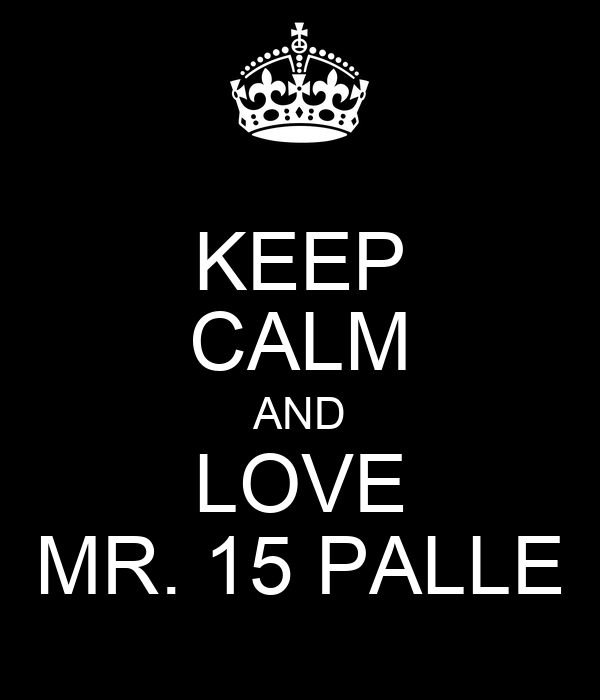 KEEP CALM AND LOVE MR. 15 PALLE