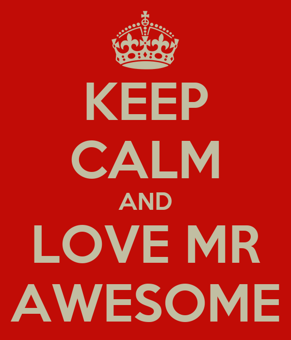 KEEP CALM AND LOVE MR AWESOME
