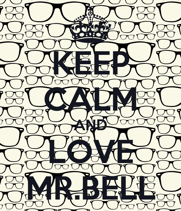 KEEP CALM AND LOVE MR.BELL