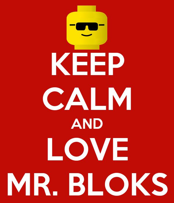 KEEP CALM AND LOVE MR. BLOKS