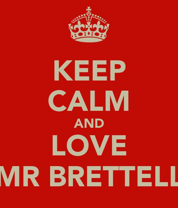 KEEP CALM AND LOVE MR BRETTELL