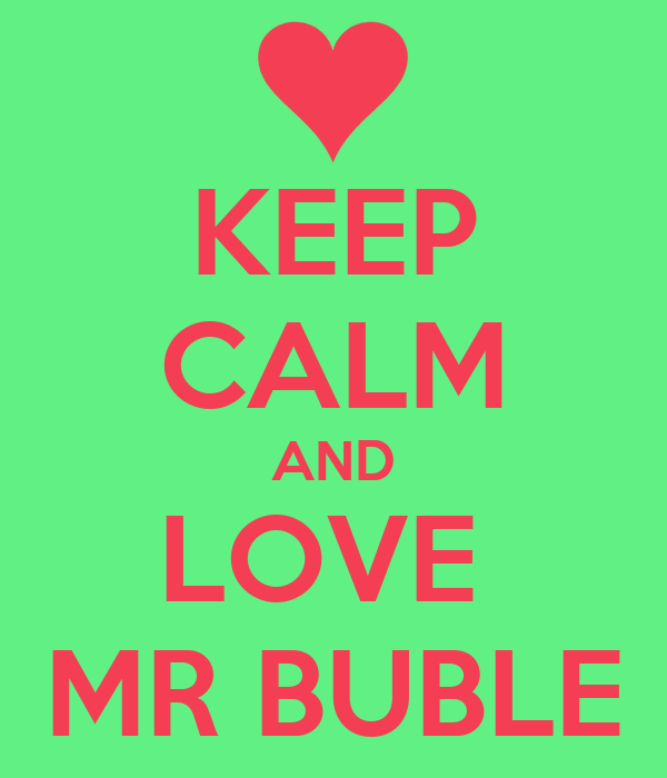 KEEP CALM AND LOVE  MR BUBLE