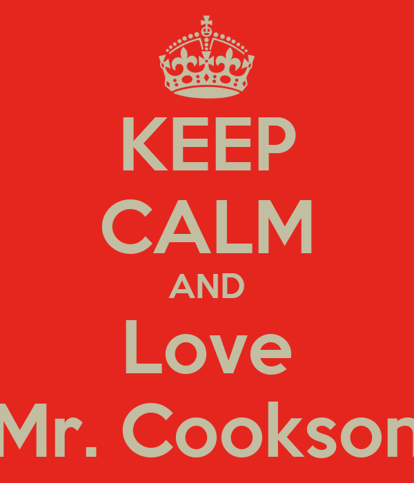 KEEP CALM AND Love Mr. Cookson