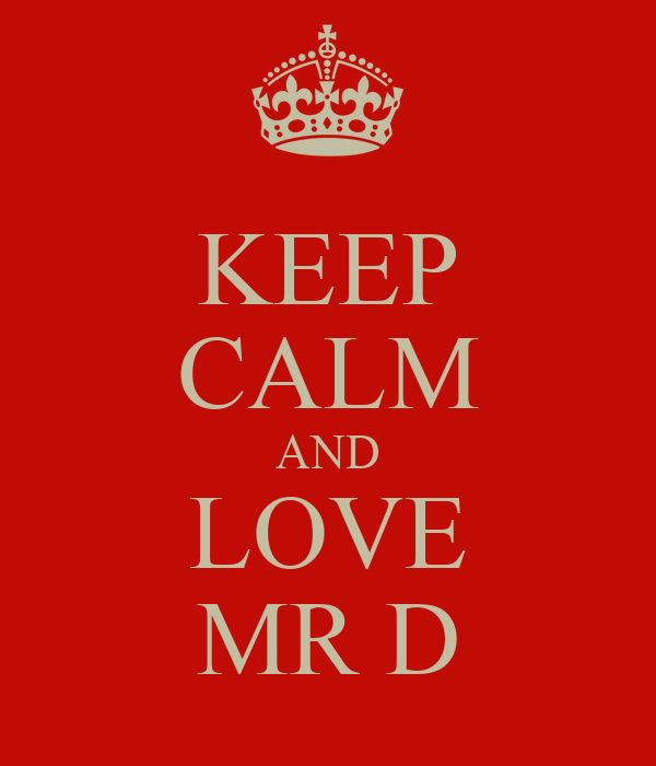 KEEP CALM AND LOVE MR D