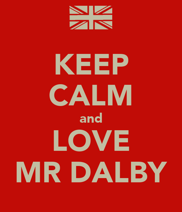 KEEP CALM and LOVE MR DALBY