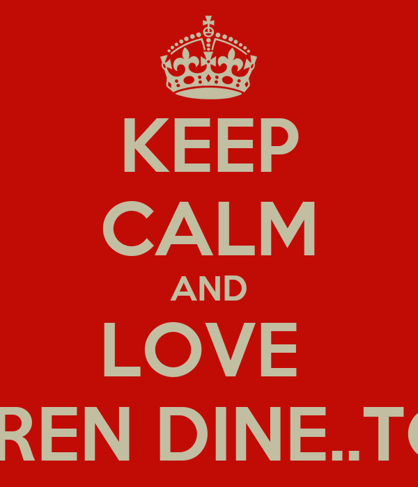 KEEP CALM AND LOVE  MR DARREN DINE..TOLD YA