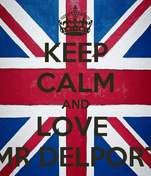 KEEP CALM AND LOVE  MR DELPORT