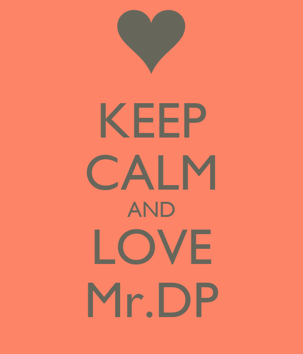 KEEP CALM AND LOVE Mr.DP