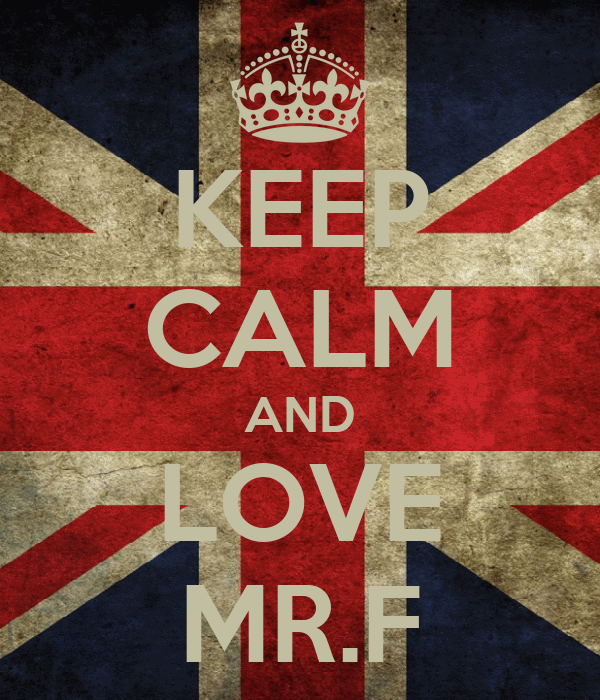 KEEP CALM AND LOVE MR.F