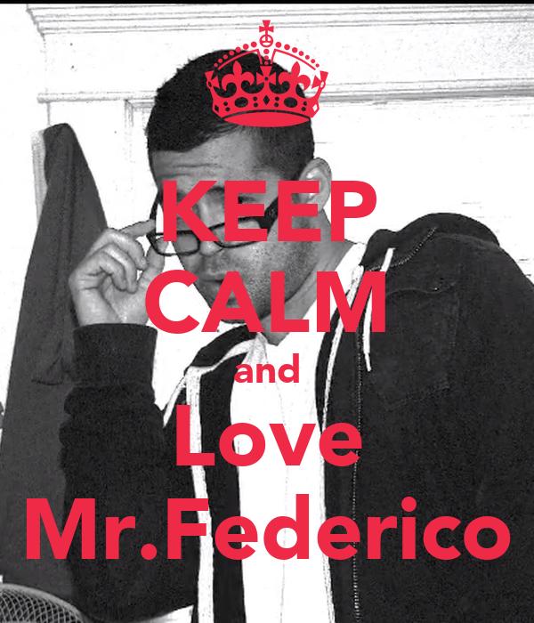 KEEP CALM and Love Mr.Federico