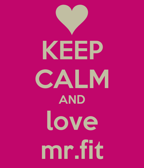 KEEP CALM AND love mr.fit