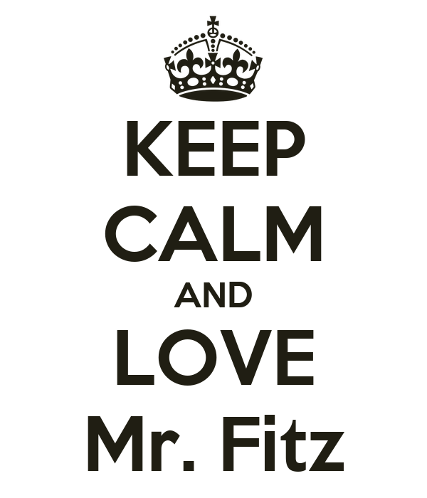 KEEP CALM AND LOVE Mr. Fitz