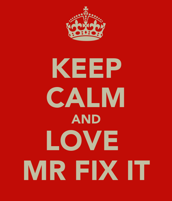 KEEP CALM AND LOVE  MR FIX IT