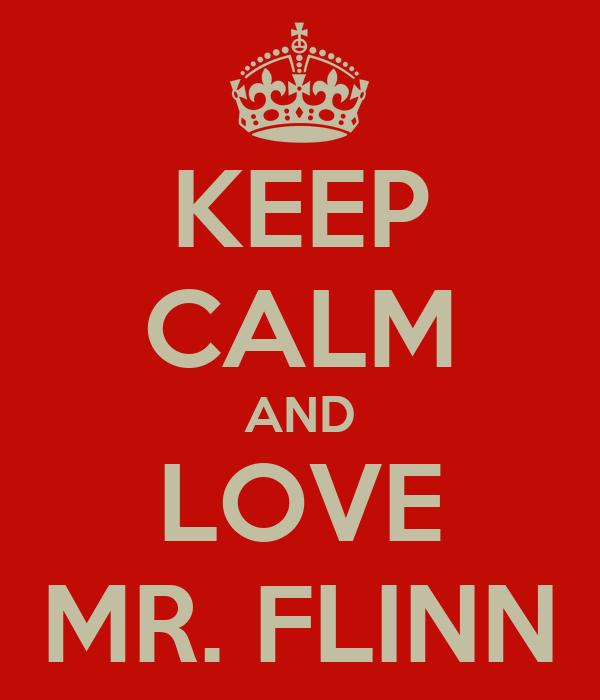 KEEP CALM AND LOVE MR. FLINN