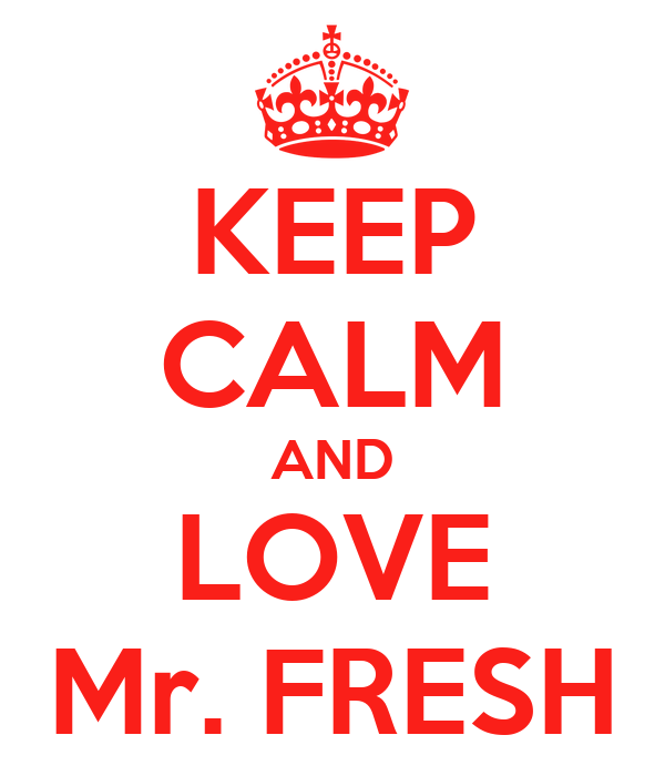 KEEP CALM AND LOVE Mr. FRESH