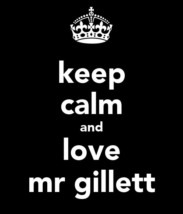 keep calm and love mr gillett