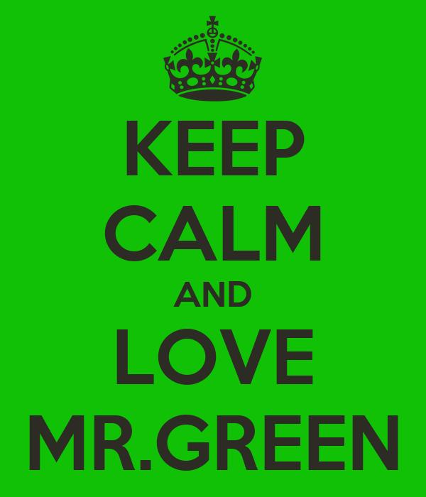 KEEP CALM AND LOVE MR.GREEN