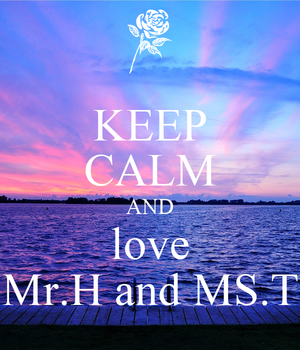KEEP CALM AND love Mr.H and MS.T