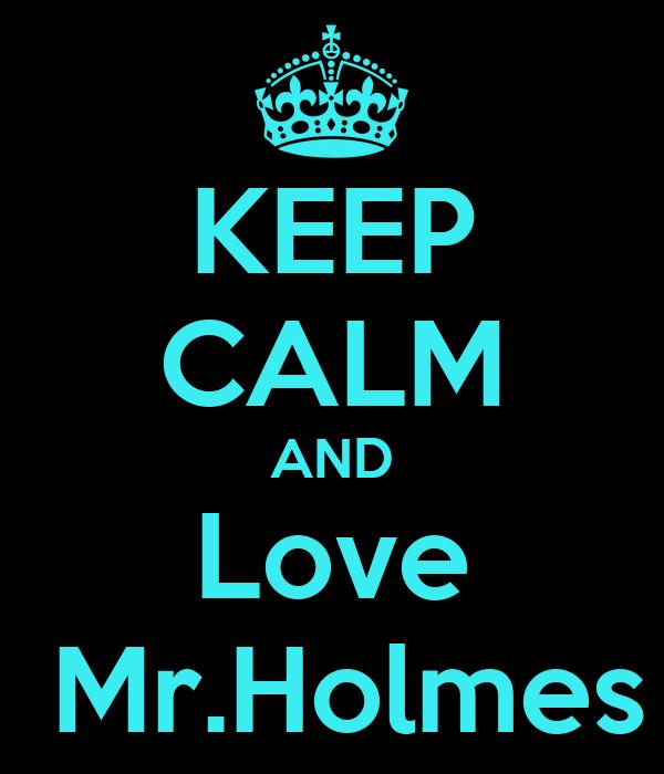 KEEP CALM AND Love  Mr.Holmes