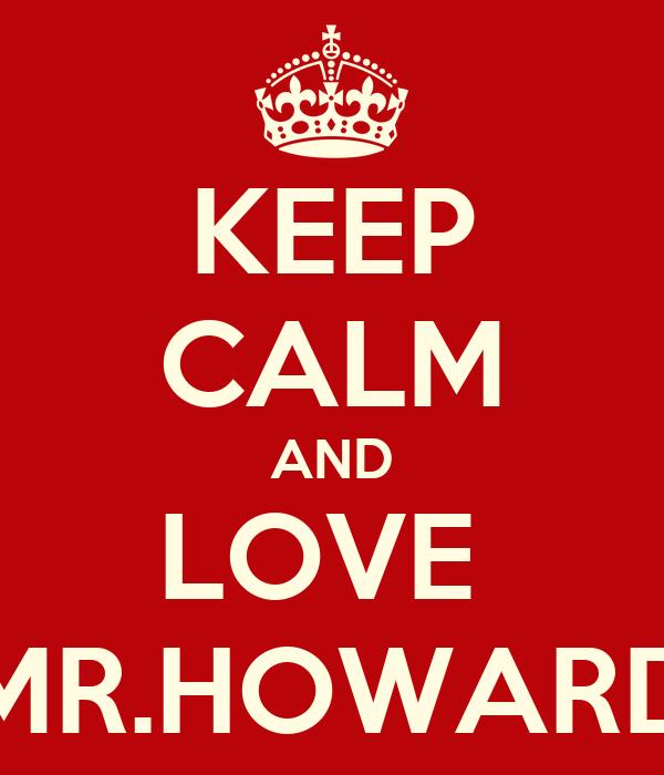KEEP CALM AND LOVE  MR.HOWARD