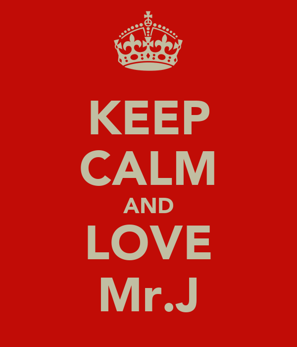 KEEP CALM AND LOVE Mr.J